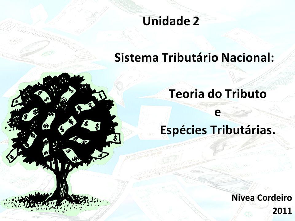 Unidade 2. Sistema Tributário Nacional:. Teoria do Tributo. e