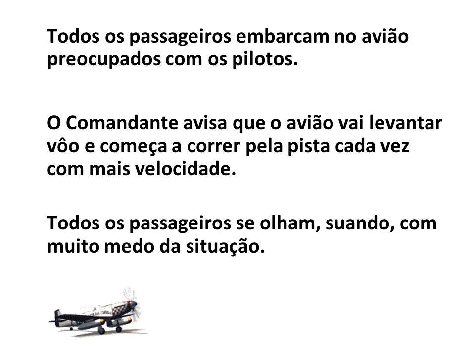 Todos os passageiros embarcam no avião preocupados com os pilotos.