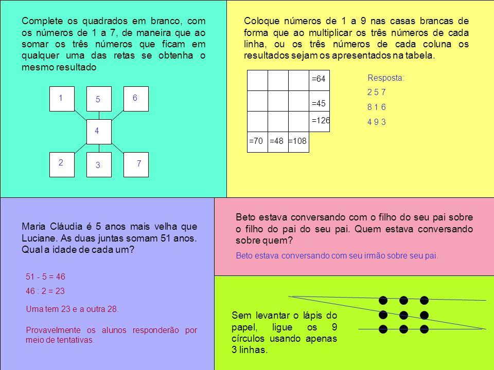 Complete os quadrados em branco, com os números de 1 a 7, de maneira que ao somar os três números que ficam em qualquer uma das retas se obtenha o mesmo resultado