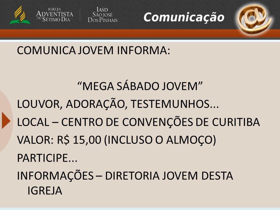 COMUNICA JOVEM INFORMA: MEGA SÁBADO JOVEM LOUVOR, ADORAÇÃO, TESTEMUNHOS...