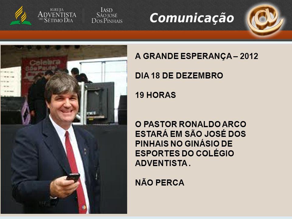 A GRANDE ESPERANÇA – 2012 DIA 18 DE DEZEMBRO. 19 HORAS.