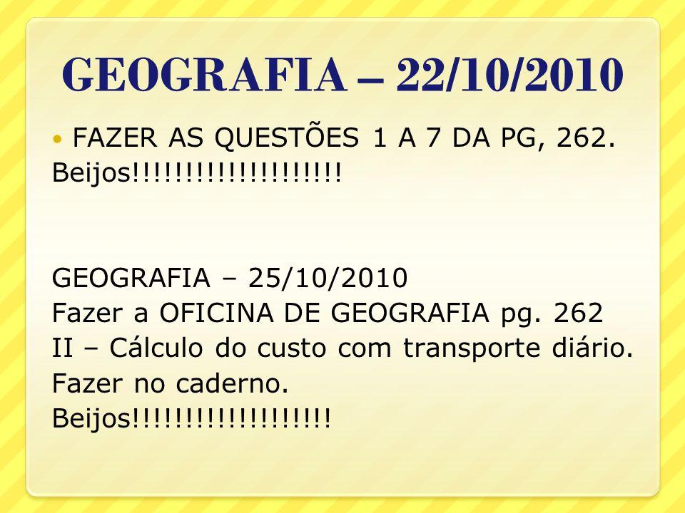 GEOGRAFIA – 22/10/2010 FAZER AS QUESTÕES 1 A 7 DA PG, 262.