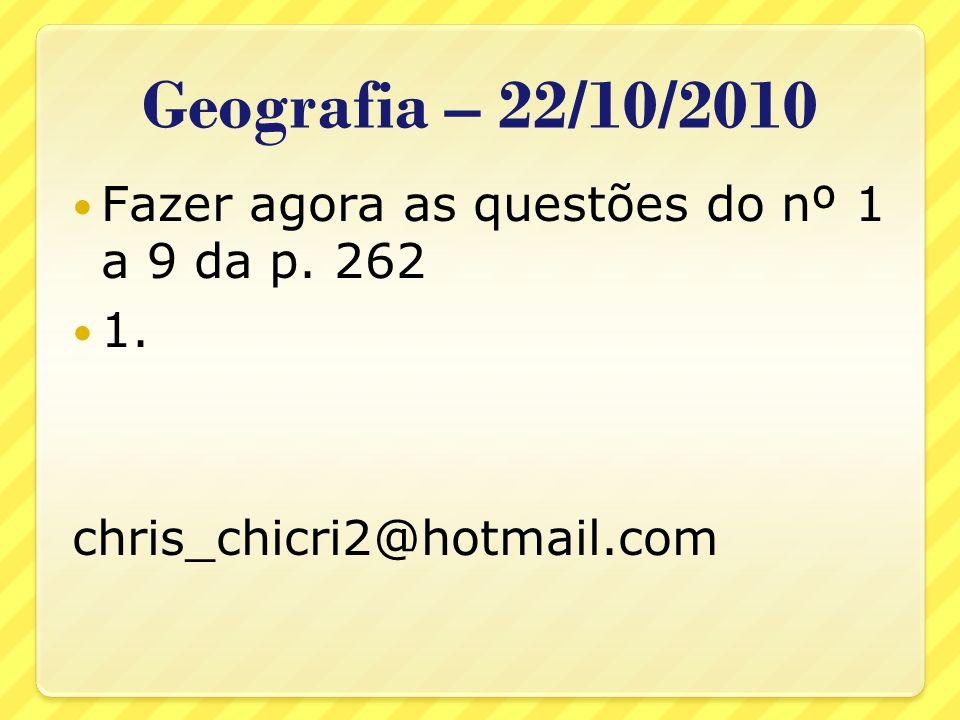 Geografia – 22/10/2010 Fazer agora as questões do nº 1 a 9 da p. 262