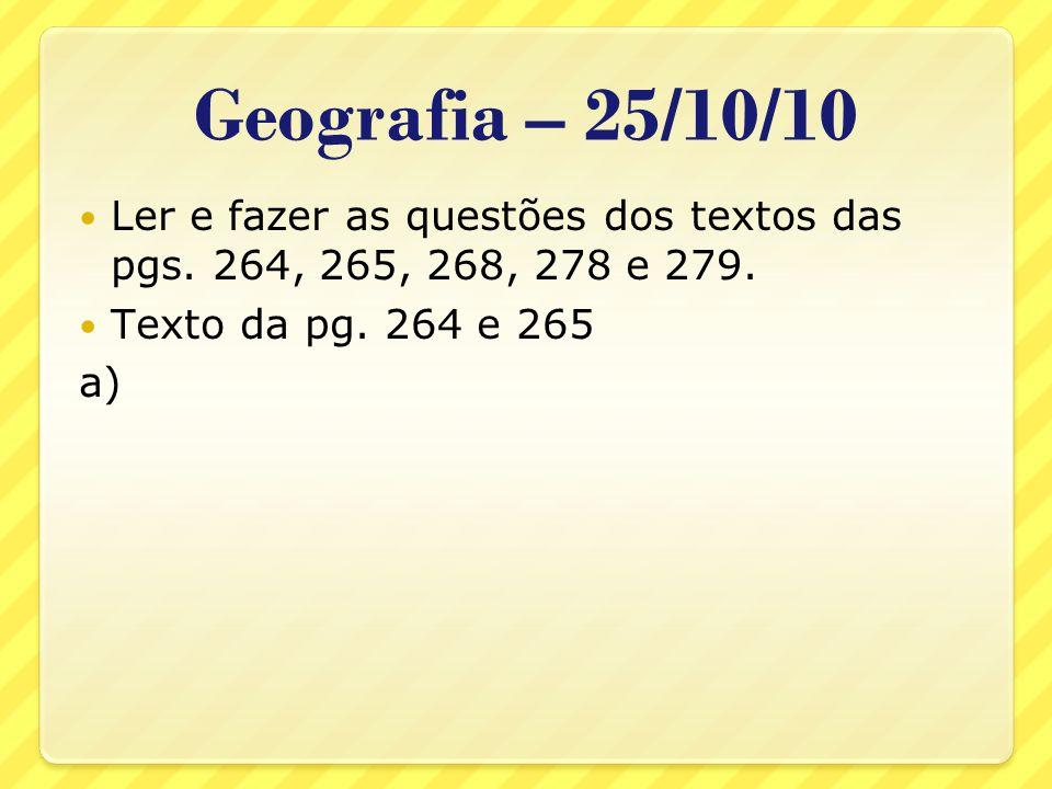 Geografia – 25/10/10Ler e fazer as questões dos textos das pgs. 264, 265, 268, 278 e 279. Texto da pg. 264 e 265.