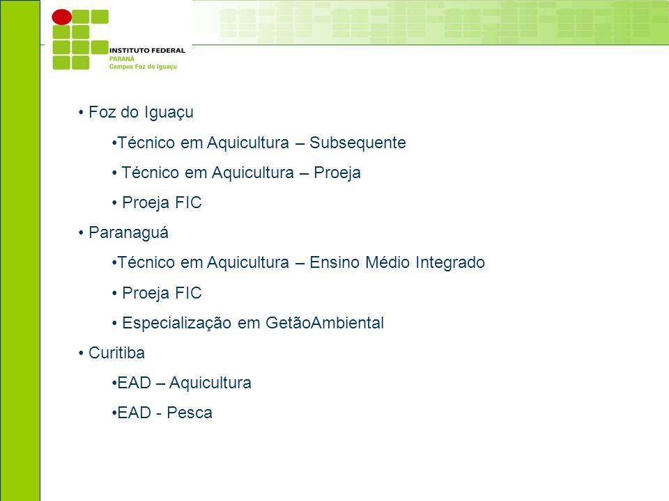 Foz do Iguaçu Técnico em Aquicultura – Subsequente. Técnico em Aquicultura – Proeja. Proeja FIC. Paranaguá.