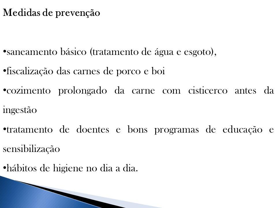 Medidas de prevenção saneamento básico (tratamento de água e esgoto), fiscalização das carnes de porco e boi.