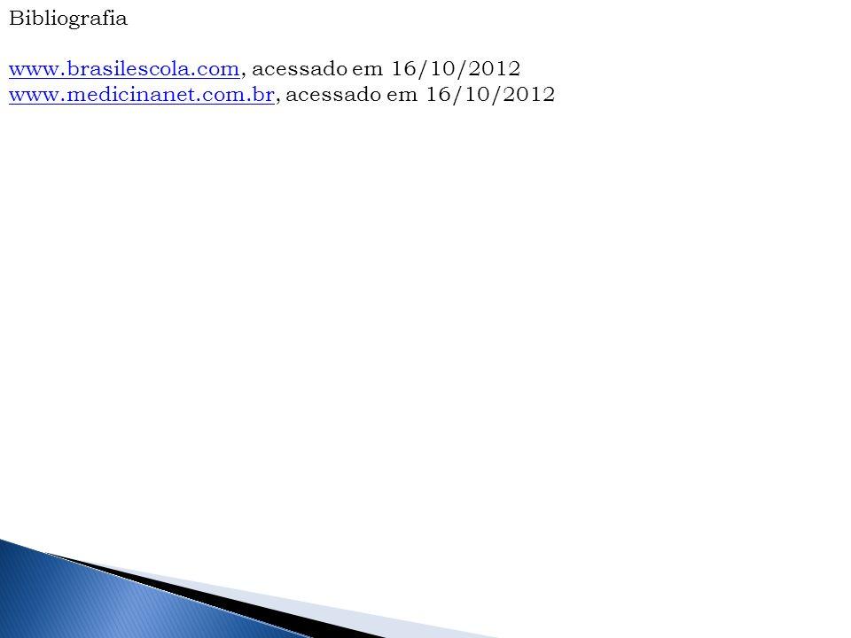 Bibliografia www.brasilescola.com, acessado em 16/10/2012.