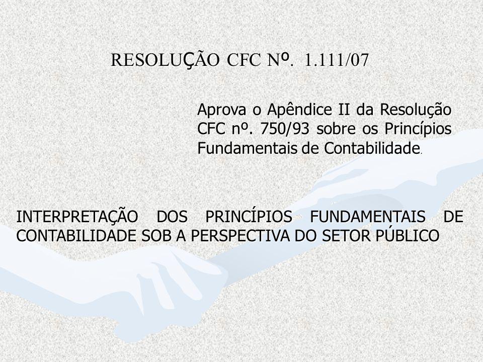 RESOLUÇÃO CFC Nº. 1.111/07 Aprova o Apêndice II da Resolução CFC nº. 750/93 sobre os Princípios Fundamentais de Contabilidade.