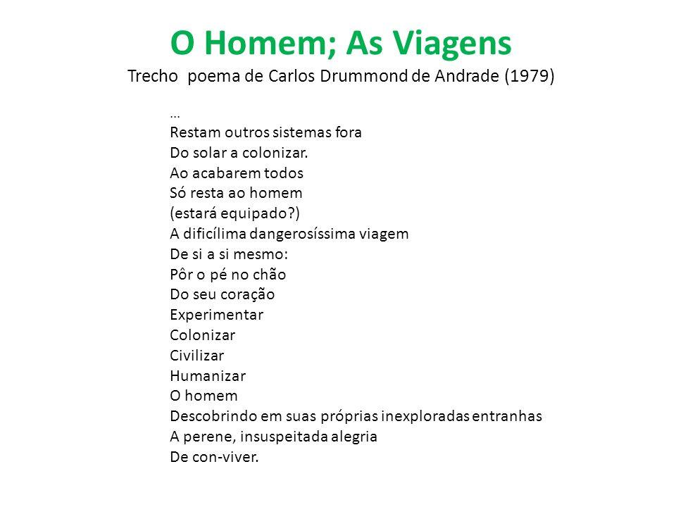 O Homem; As Viagens Trecho poema de Carlos Drummond de Andrade (1979)