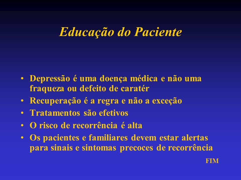 Educação do PacienteDepressão é uma doença médica e não uma fraqueza ou defeito de caratér. Recuperação é a regra e não a exceção.