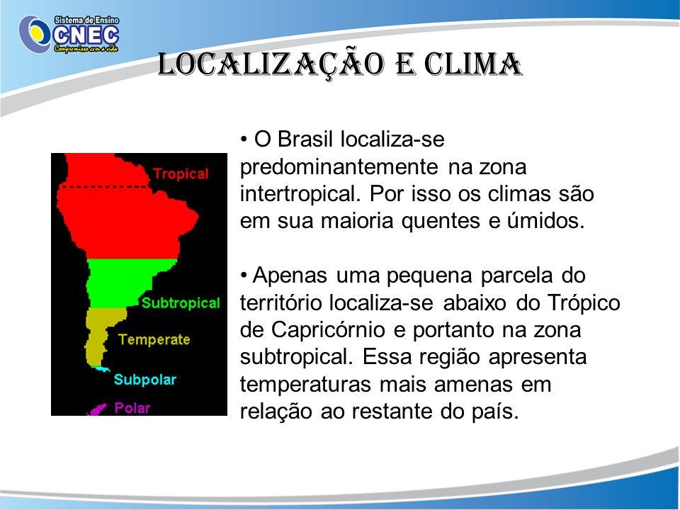 Localização e clima O Brasil localiza-se predominantemente na zona intertropical. Por isso os climas são em sua maioria quentes e úmidos.