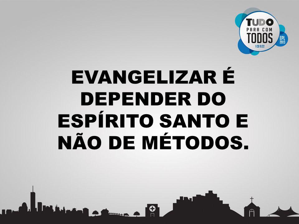 EVANGELIZAR É DEPENDER DO ESPÍRITO SANTO E NÃO DE MÉTODOS.