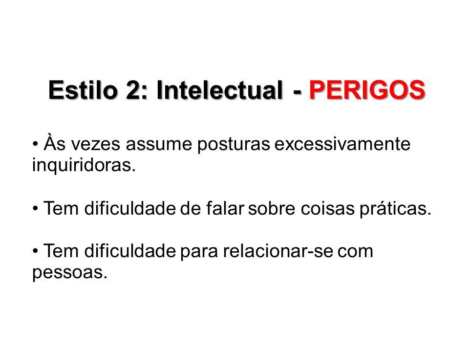 Estilo 2: Intelectual - PERIGOS