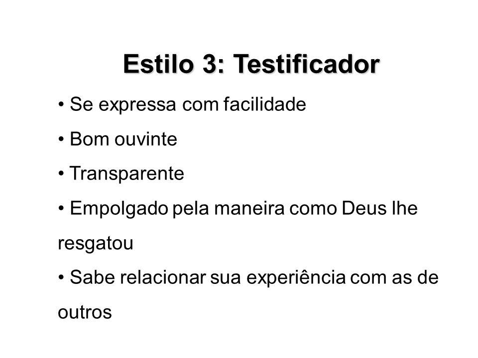 Estilo 3: Testificador • Se expressa com facilidade • Bom ouvinte
