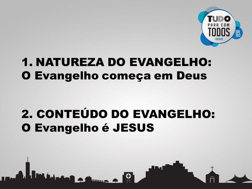 NATUREZA DO EVANGELHO: O Evangelho começa em Deus