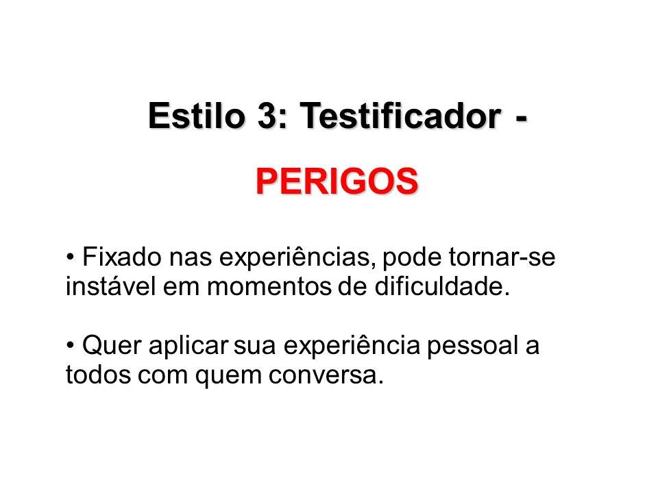 Estilo 3: Testificador - PERIGOS