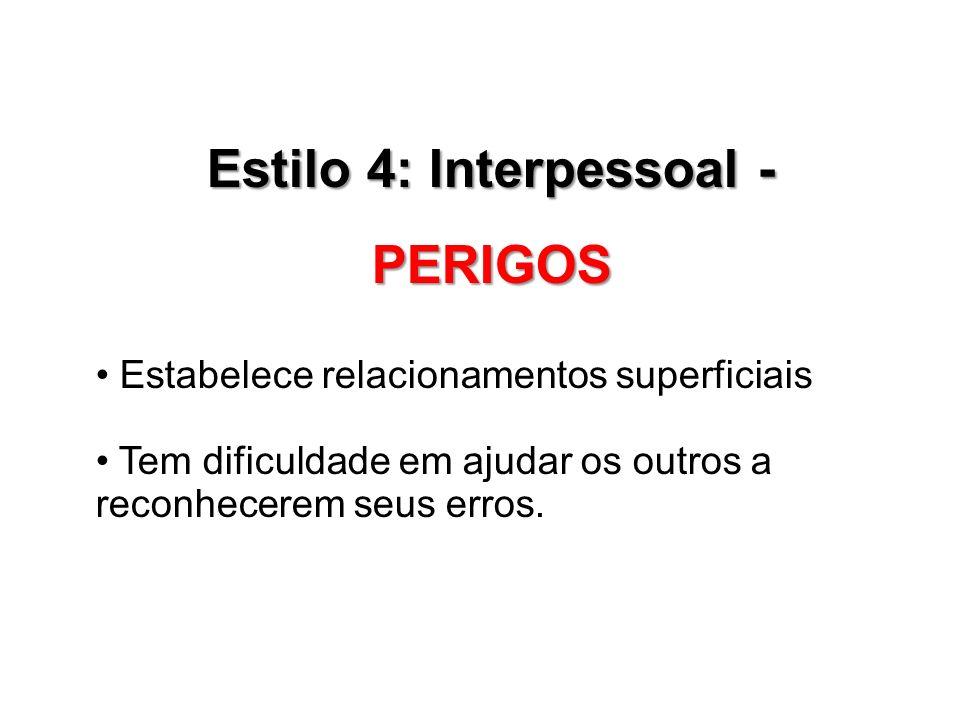 Estilo 4: Interpessoal - PERIGOS