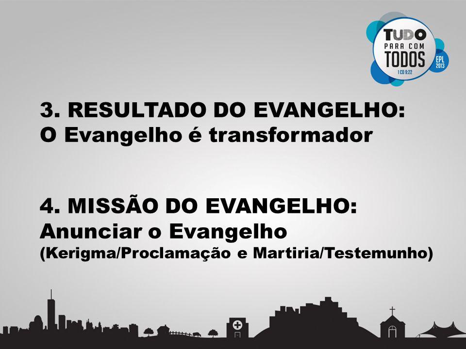 3. RESULTADO DO EVANGELHO: O Evangelho é transformador