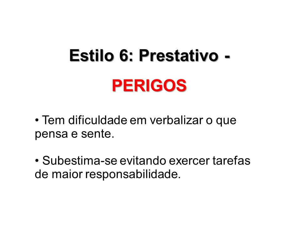 Estilo 6: Prestativo - PERIGOS