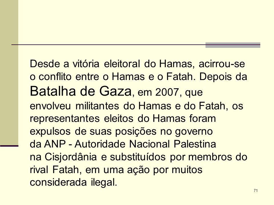 Desde a vitória eleitoral do Hamas, acirrou-se o conflito entre o Hamas e o Fatah.