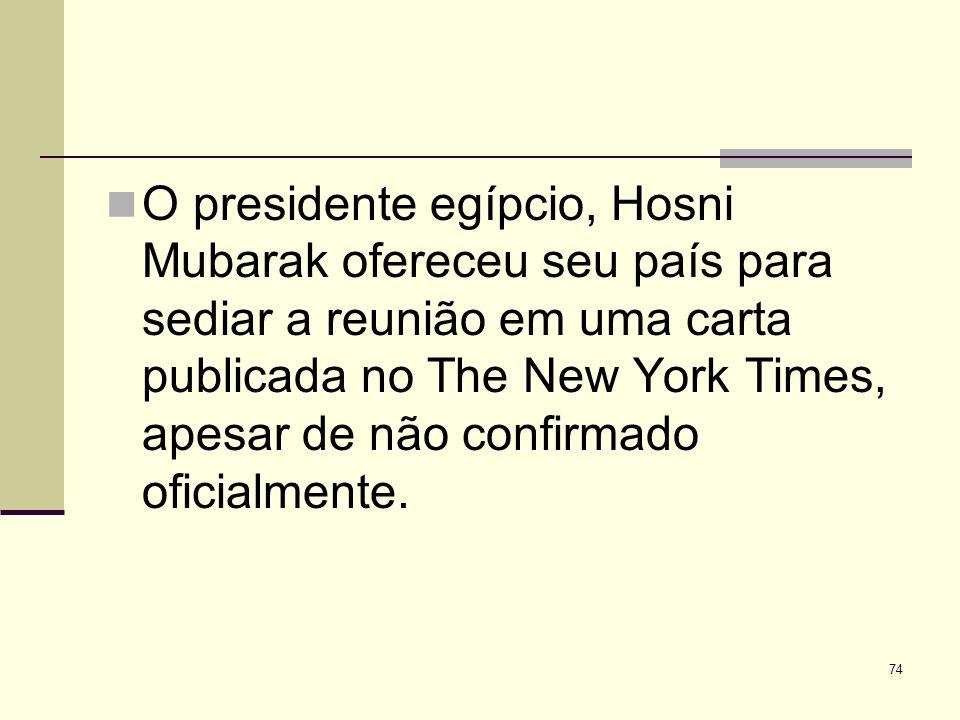 O presidente egípcio, Hosni Mubarak ofereceu seu país para sediar a reunião em uma carta publicada no The New York Times, apesar de não confirmado oficialmente.