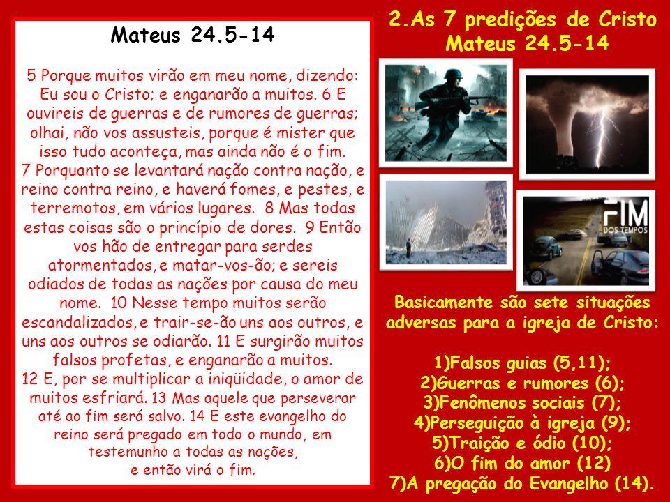 2.As 7 predições de Cristo Mateus 24.5-14 Mateus 24.5-14
