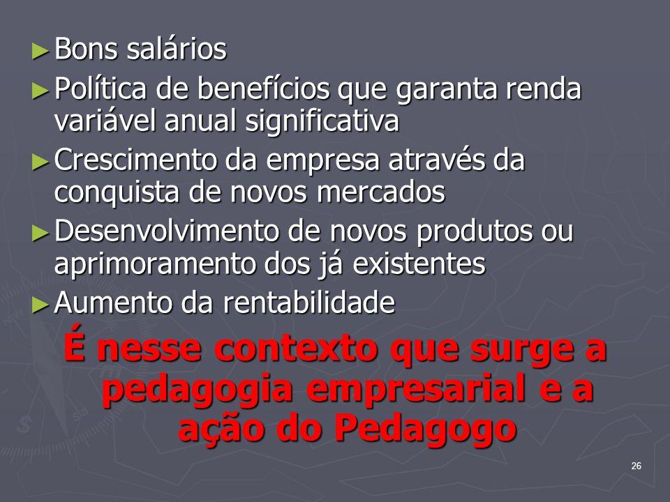 Bons saláriosPolítica de benefícios que garanta renda variável anual significativa. Crescimento da empresa através da conquista de novos mercados.