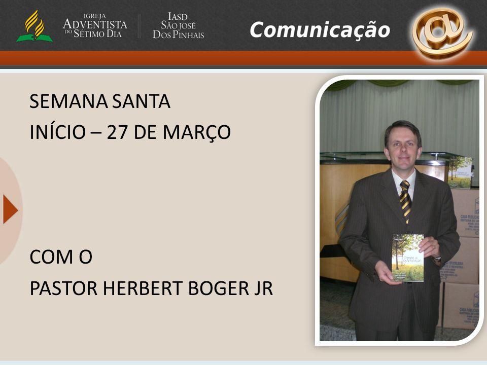 SEMANA SANTA INÍCIO – 27 DE MARÇO COM O PASTOR HERBERT BOGER JR