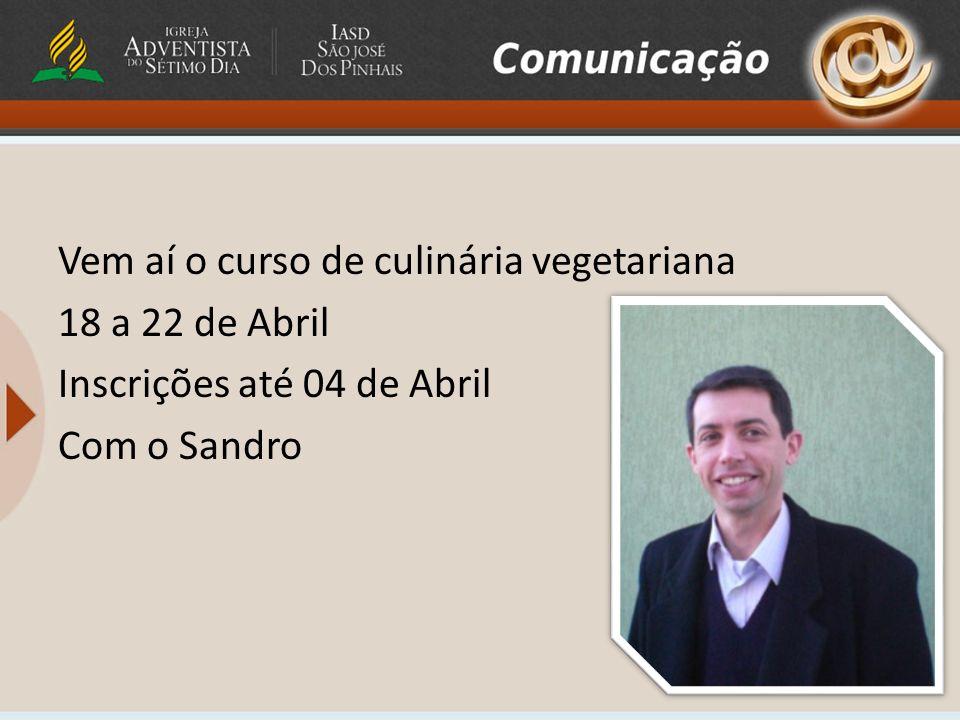 Vem aí o curso de culinária vegetariana 18 a 22 de Abril Inscrições até 04 de Abril Com o Sandro