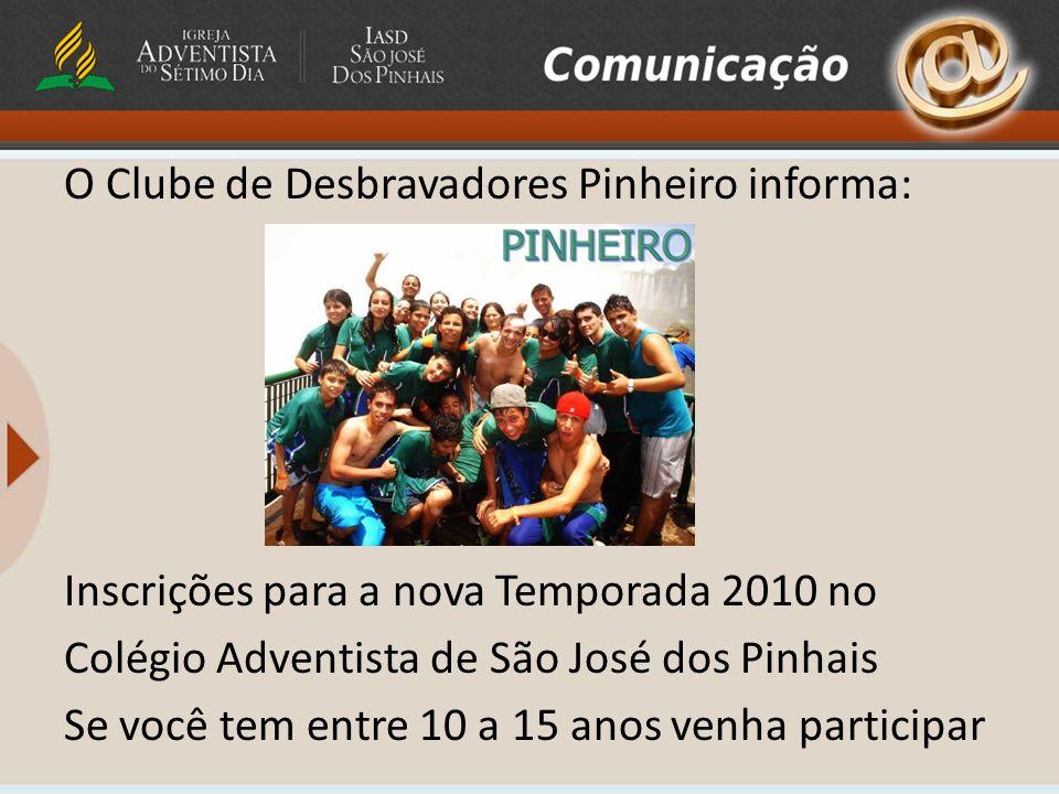 O Clube de Desbravadores Pinheiro informa: Inscrições para a nova Temporada 2010 no Colégio Adventista de São José dos Pinhais Se você tem entre 10 a 15 anos venha participar