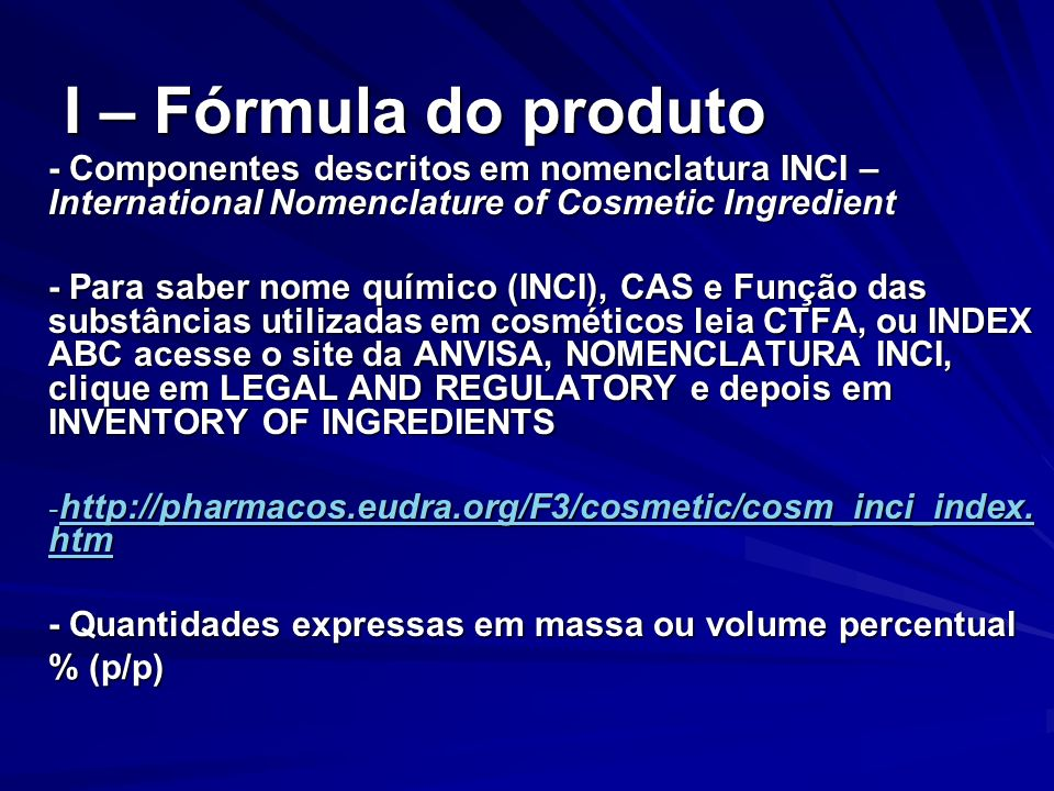 I – Fórmula do produto - Componentes descritos em nomenclatura INCI – International Nomenclature of Cosmetic Ingredient.