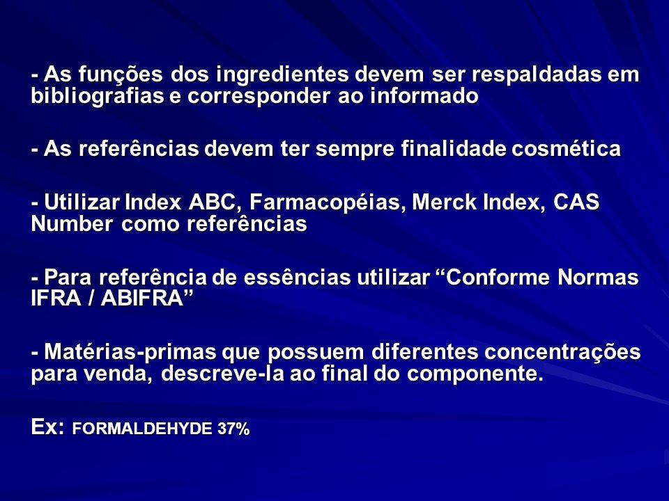 - As funções dos ingredientes devem ser respaldadas em bibliografias e corresponder ao informado