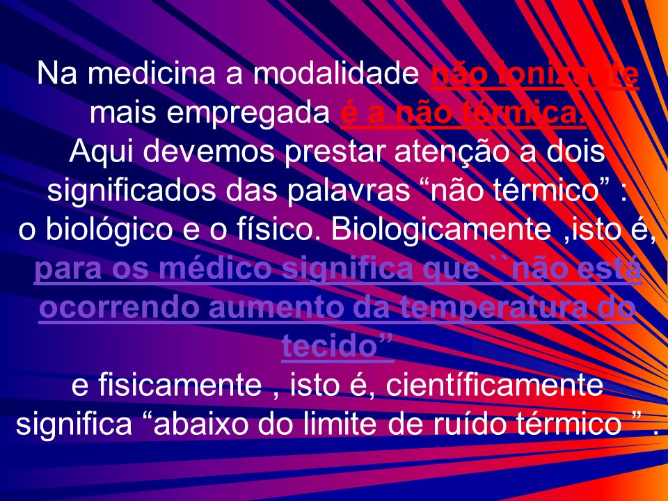 Na medicina a modalidade não ionizante mais empregada é a não térmica.