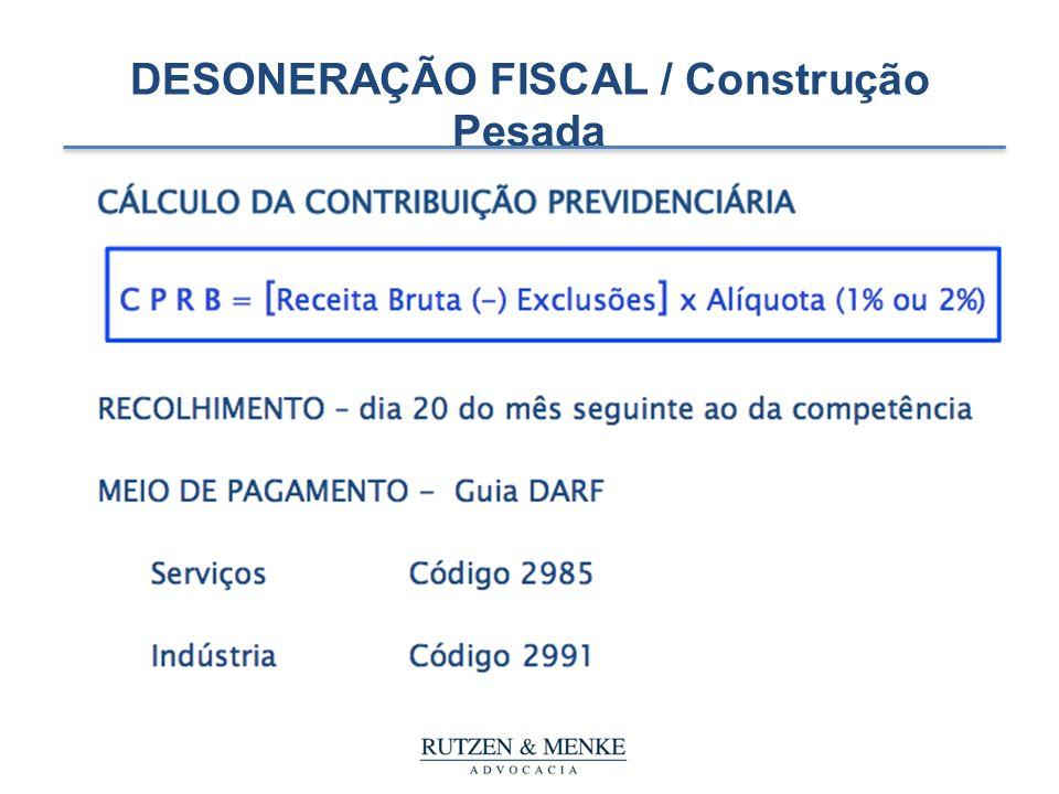 DESONERAÇÃO FISCAL / Construção Pesada