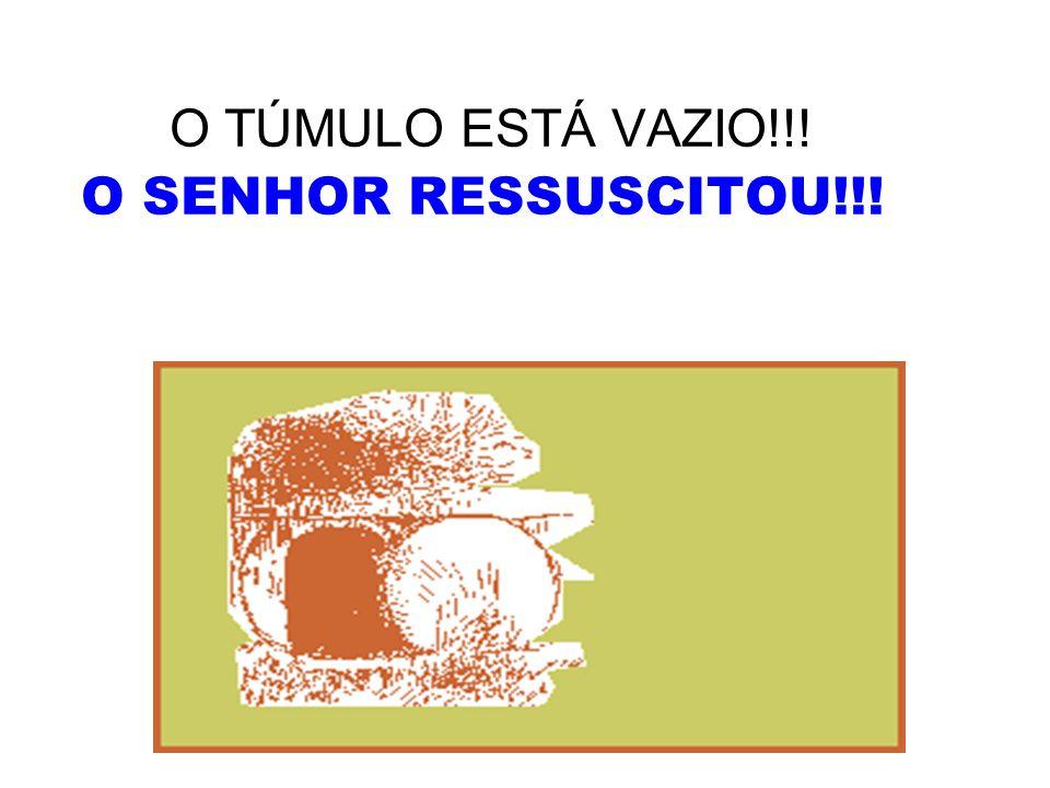O TÚMULO ESTÁ VAZIO!!! O SENHOR RESSUSCITOU!!!