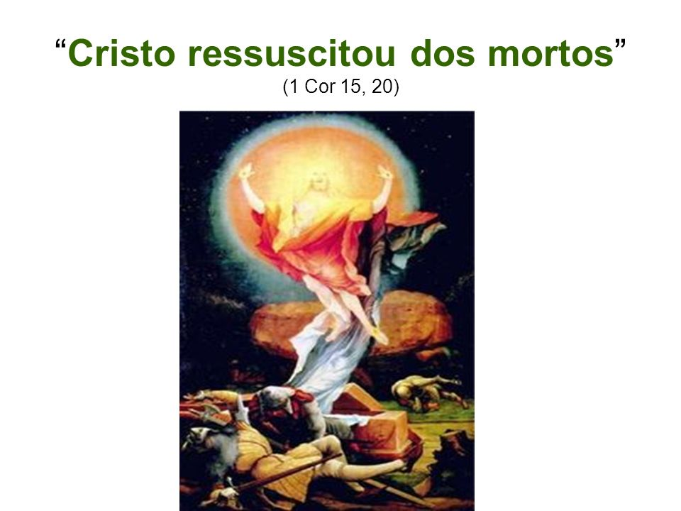 Cristo ressuscitou dos mortos (1 Cor 15, 20)