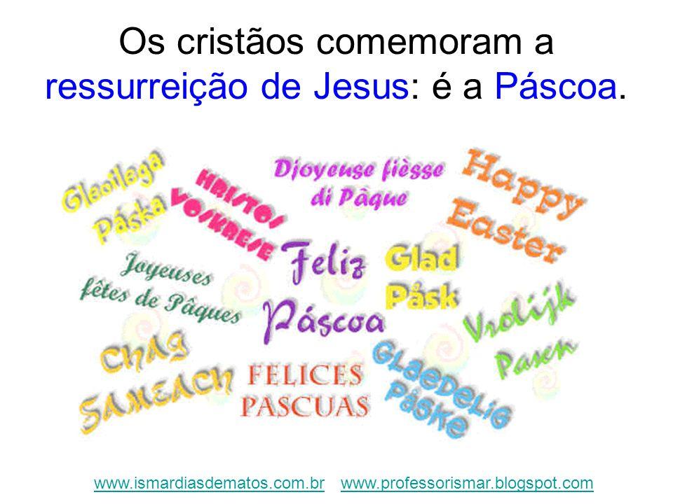 Os cristãos comemoram a ressurreição de Jesus: é a Páscoa.