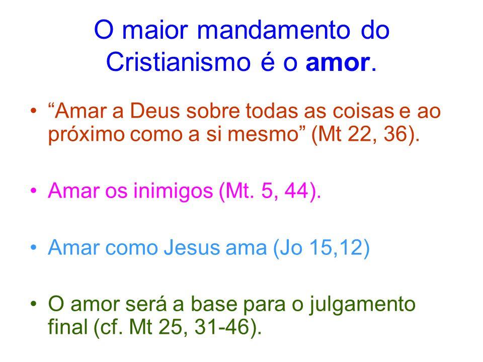 O maior mandamento do Cristianismo é o amor.