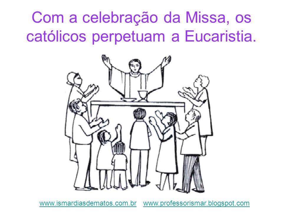 Com a celebração da Missa, os católicos perpetuam a Eucaristia.