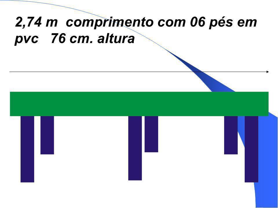 2,74 m comprimento com 06 pés em pvc 76 cm. altura