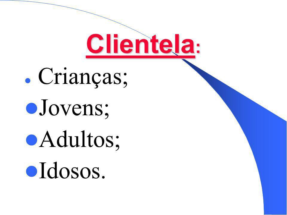 Clientela: Crianças; Jovens; Adultos; Idosos.