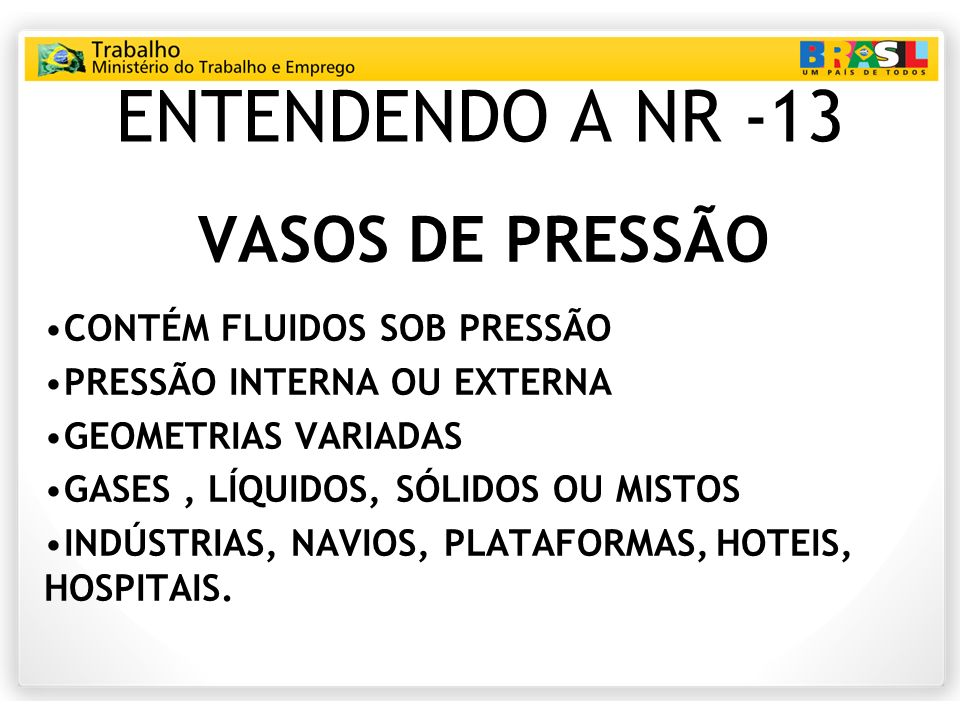 ENTENDENDO A NR -13 VASOS DE PRESSÃO CONTÉM FLUIDOS SOB PRESSÃO