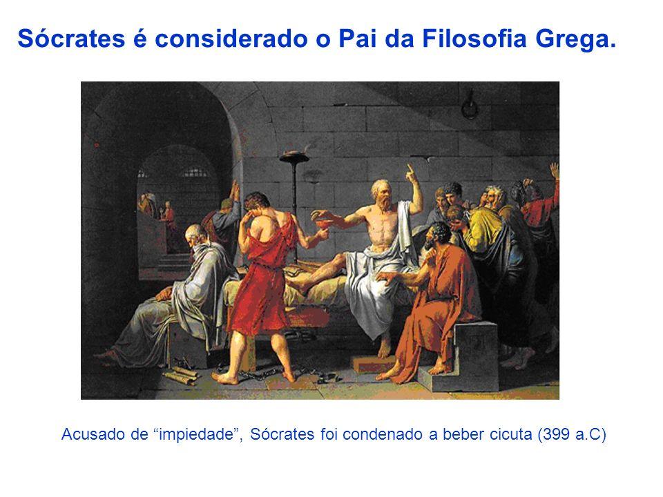 Sócrates é considerado o Pai da Filosofia Grega.
