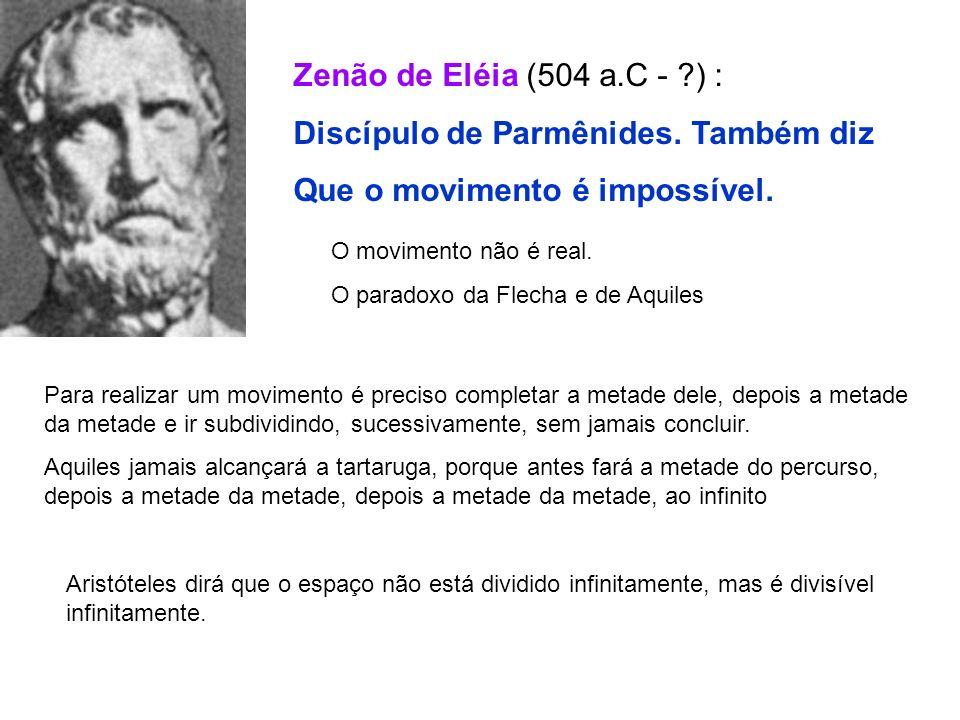 Discípulo de Parmênides. Também diz Que o movimento é impossível.