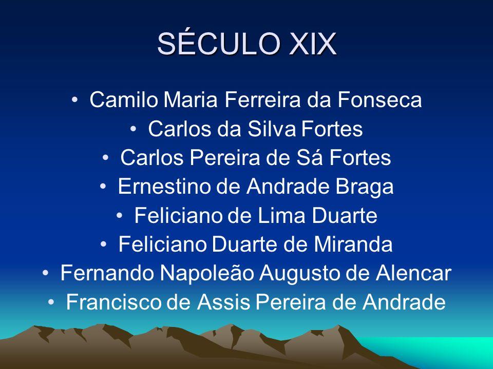 SÉCULO XIX Camilo Maria Ferreira da Fonseca Carlos da Silva Fortes