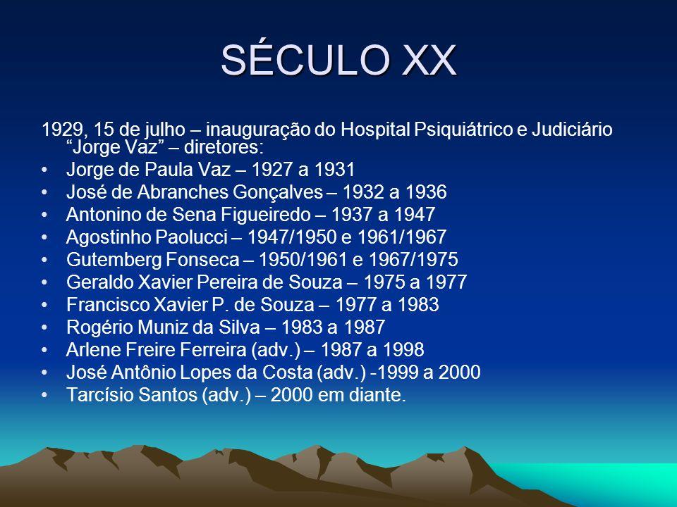 SÉCULO XX 1929, 15 de julho – inauguração do Hospital Psiquiátrico e Judiciário Jorge Vaz – diretores: