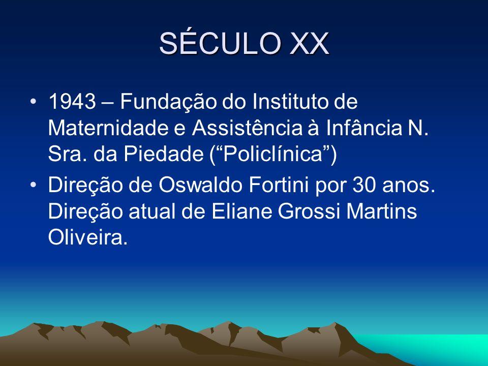 SÉCULO XX 1943 – Fundação do Instituto de Maternidade e Assistência à Infância N. Sra. da Piedade ( Policlínica )