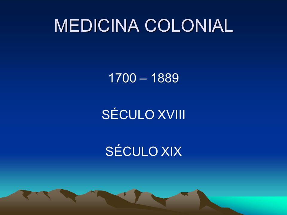 MEDICINA COLONIAL 1700 – 1889 SÉCULO XVIII SÉCULO XIX