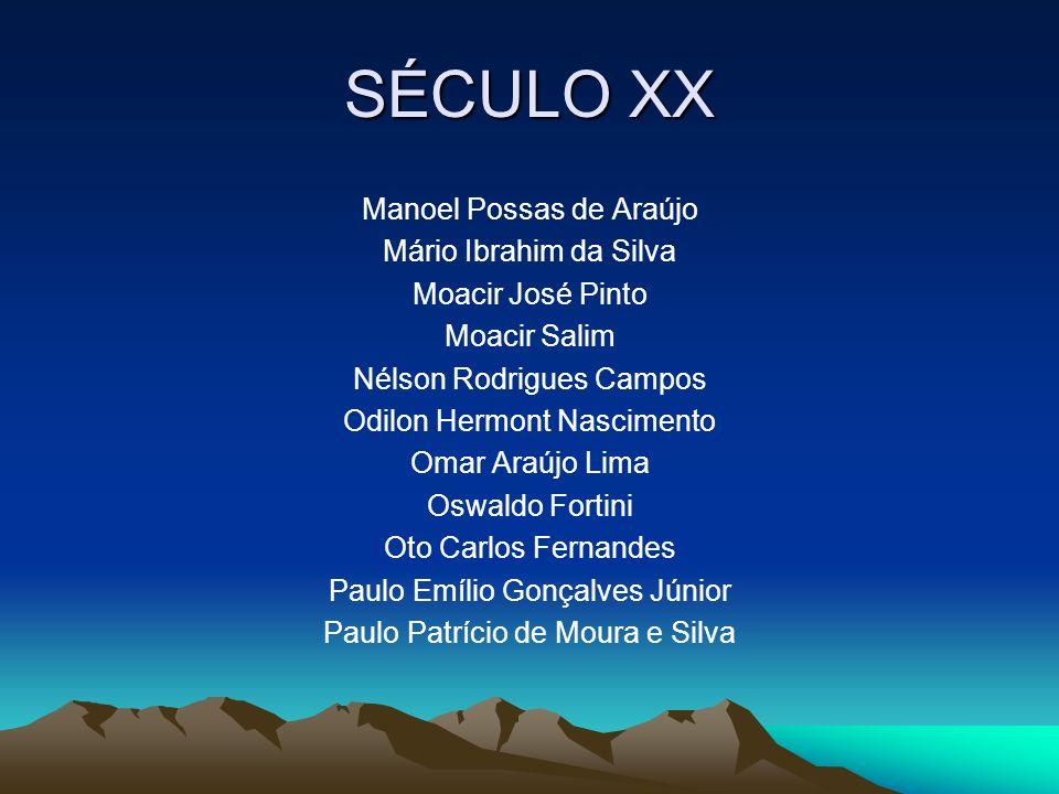 SÉCULO XX Manoel Possas de Araújo Mário Ibrahim da Silva