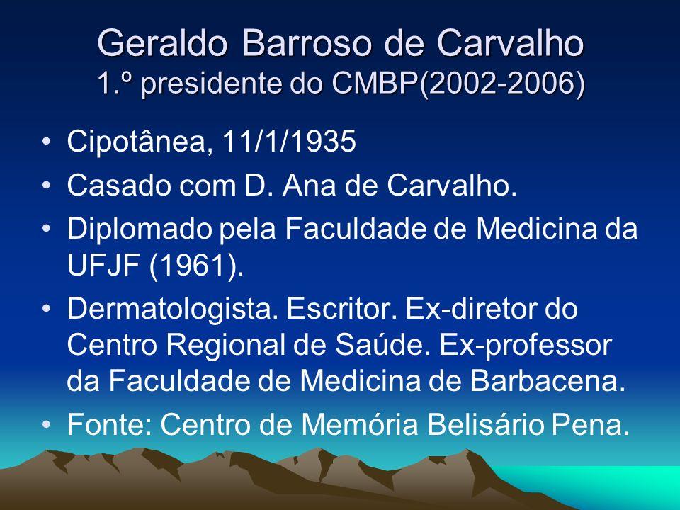 Geraldo Barroso de Carvalho 1.º presidente do CMBP(2002-2006)